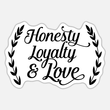 Loyalty honesty loyalty and love - Sticker