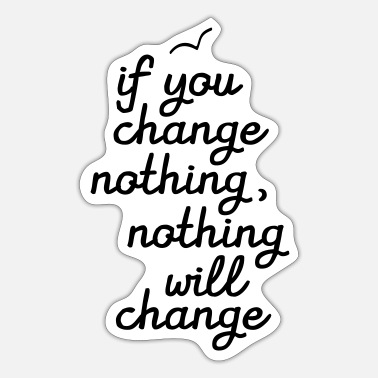 Change If You Change Nothing, Nothing WIll Change - Tarra