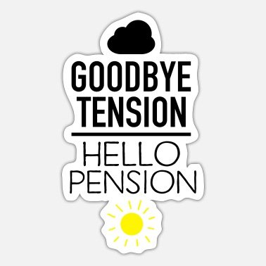 Tension Goodbye Tension - Hello Pension - Sticker
