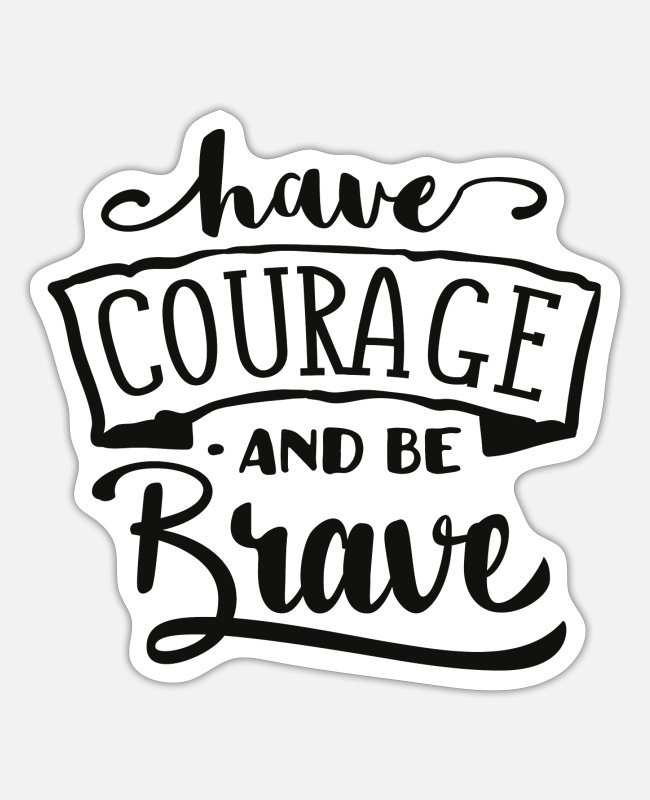 School Beginner Stickers - Have Courage and Be Brave - Sticker white mat