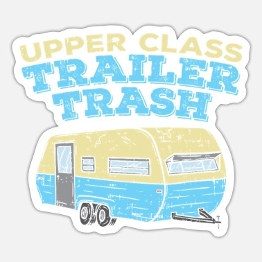 Trailer Trash Upper Class Trailer Trash Camping Camper Zelten - Sticker