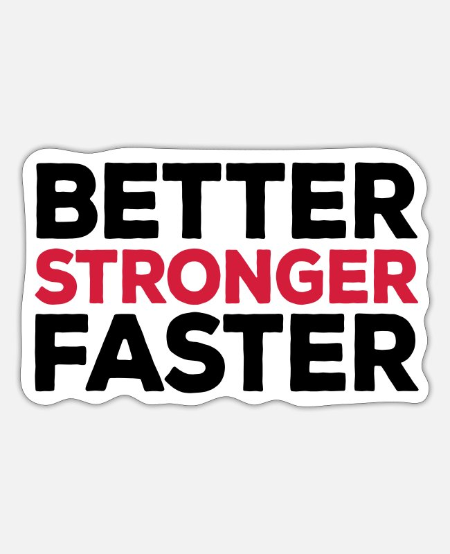 Hipster Stickers - Better Stronger Faster Gym Quote - Sticker white matte