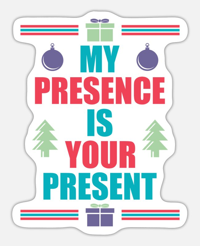 Contemplation Stickers - MY PRESENCE IS YOUR PRESENT - Sticker white mat