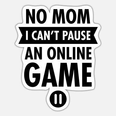 Online No Mom I Can't Pause An Online Game - Pegatina