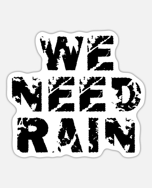 We Need Rain Stickers - We need rain - Sticker white matte