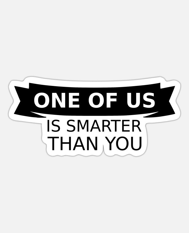 Heart Stickers - one of us is smarter than you cool saying - Sticker white matte