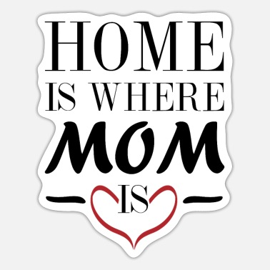 Mutter home is where mom is - Sticker