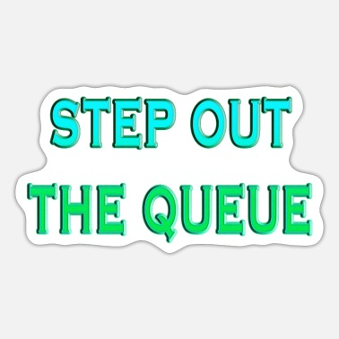 Queue Step Out The Queue - Sticker