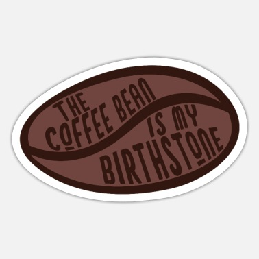 Cool Bean The coffee bean is my birthstone - Sticker