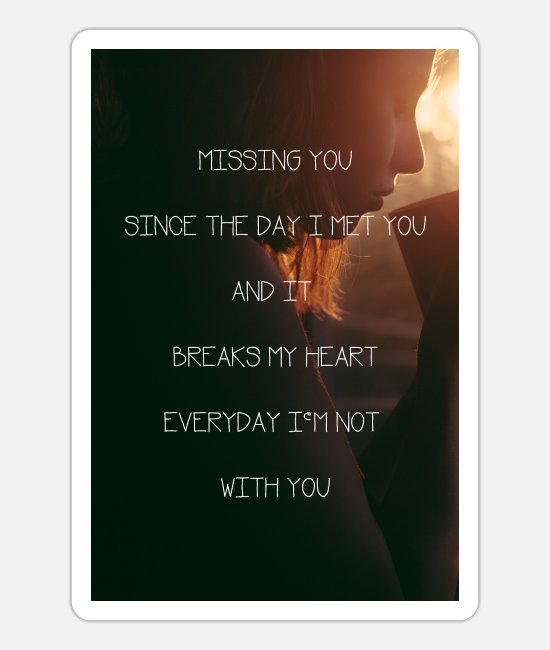 Broken Heart Stickers - Quotes Poster - Missing you - Sticker white mat