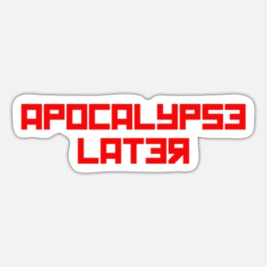 Apocalypse apocalypse later - Sticker