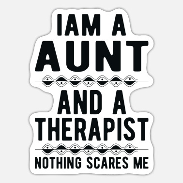 Suicidal Counselor Therapist Aunt Therapist: Iam a Aunt and a Therapist - Sticker