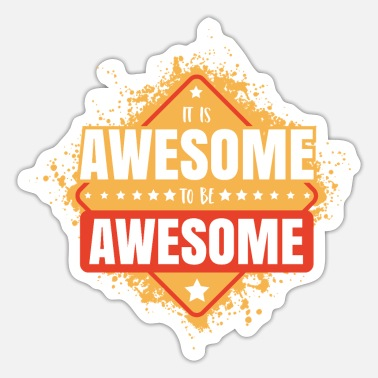 Awesome It is awesome to be awesome. - Sticker