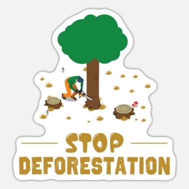 Deforestation Stop deforestation Climate Awareness - Sticker