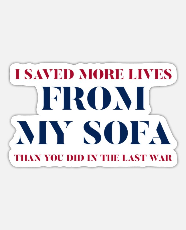 Honor Stickers - I saved more lives from my sofa than you in war - Sticker white matte