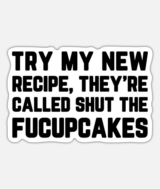 Quote Stickers - Shut The Fucupcakes Funny Quote - Sticker white mat