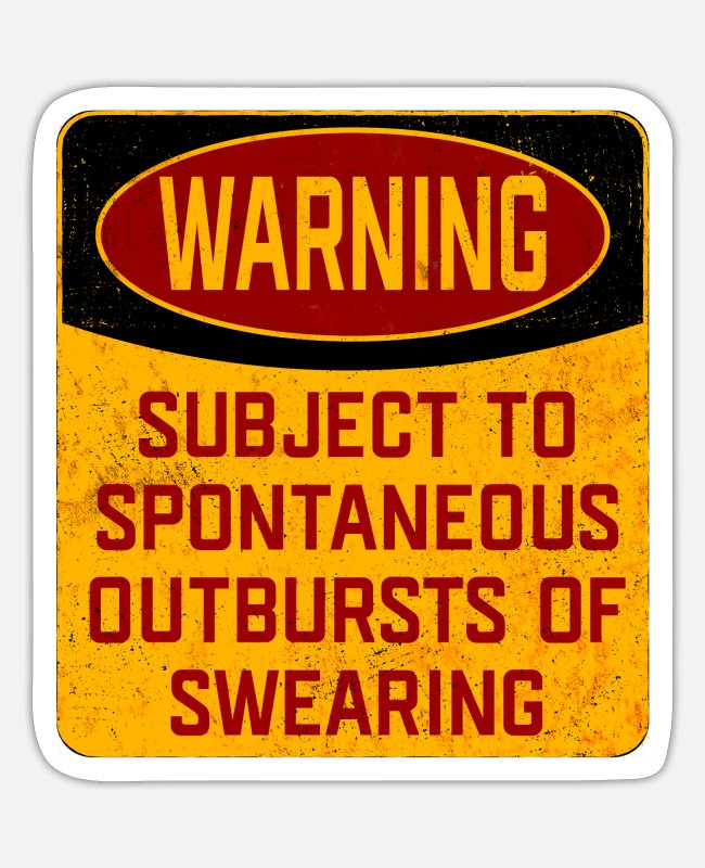Warning Stickers - Subject To Spontaneous Outbursts Of Swearing - Sticker white mat