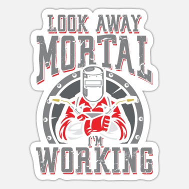Oxyacetylene Welding Look away mortal i work | Welder - Sticker