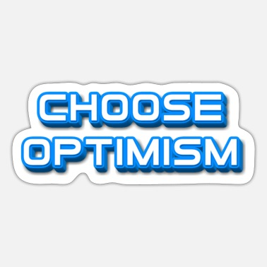 Optimism Choose optimism - Sticker