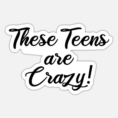 Teen these teens are crazy - Sticker