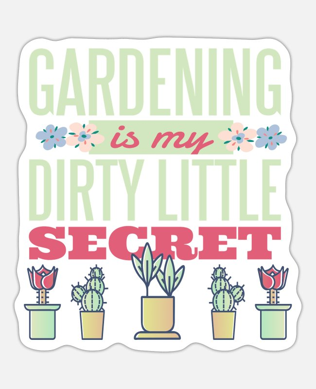 Nature Stickers - Gardening is my dirty little secret - Sticker white mat