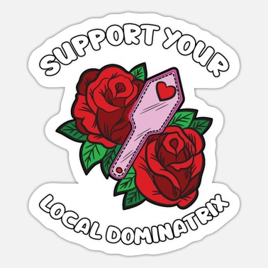 Support Your Local Dominatrix BDSM Dominatrix Humor - Sticker