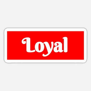 Loyal loyal - Sticker