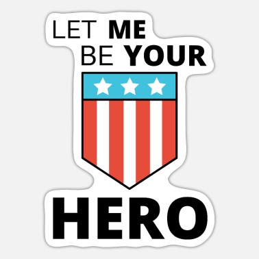 Hero Hero Hero Let me be your Hero - Sticker