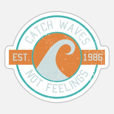 Catch Waves Not Feelings - Surfing - Sticker