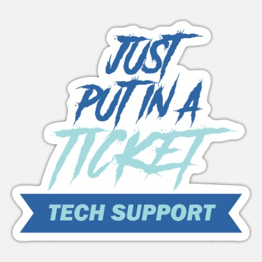 Just Put In A Ticket - It Support - Sticker