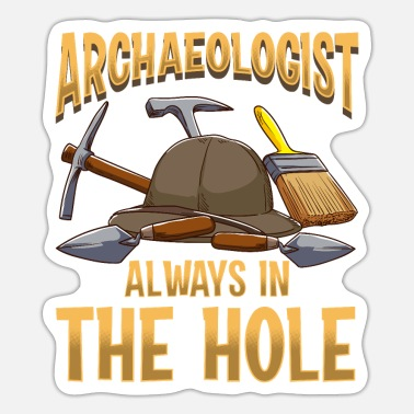 Checkout Archaeologist Always in the Hole Archaeologist - Sticker