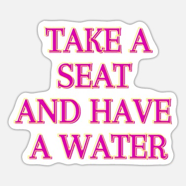 And Have take a and have a water - Sticker