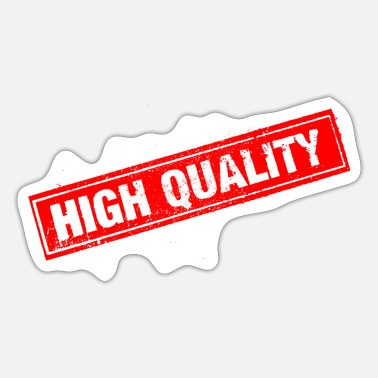High-quality High Quality - the highest quality is behind it - Sticker
