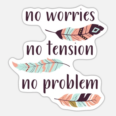 Tension No worries, no tension, no problem - Sticker