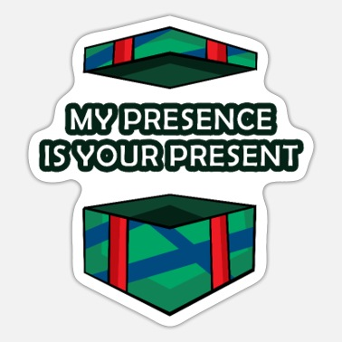 Presence My Presence Is Your Present - Sticker