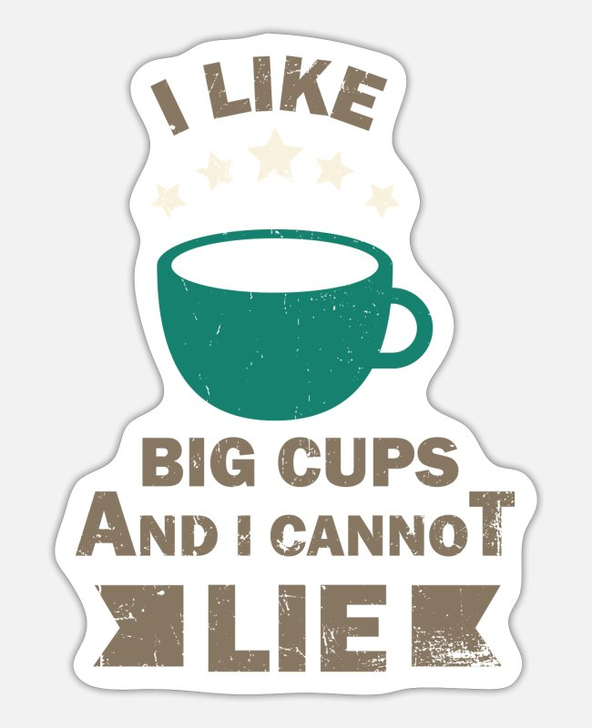 Barista Stickers - I Like Big Cups And I Cannot Lie - Barista - Sticker white mat