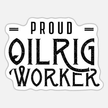 Oil Rig Workers Proud oil rig worker drilling platform profession - Sticker