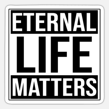 Life Matters Eternal Life Matters - Sticker