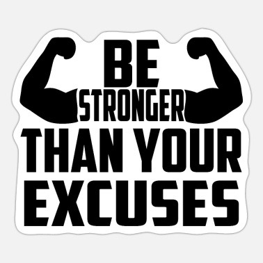 Be stronger than your excuses - Sticker