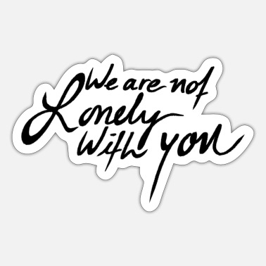 We Are Not Lonely With You - Black - Sticker