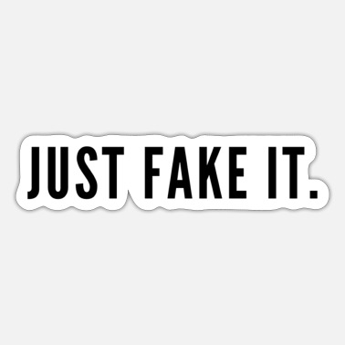 Fake Just Fake It - Sticker