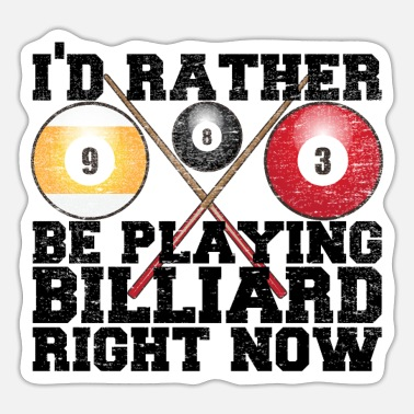 Play Billiards I'd rather play billiards now. Billiards - Sticker
