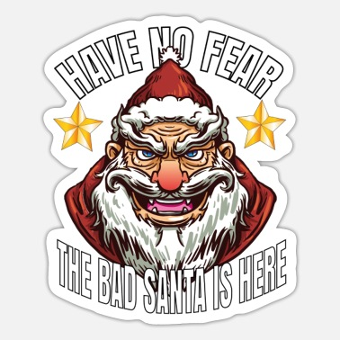 Santa Have No Fear Bad Santa Is Here Merry Xmas Geschenk - Sticker