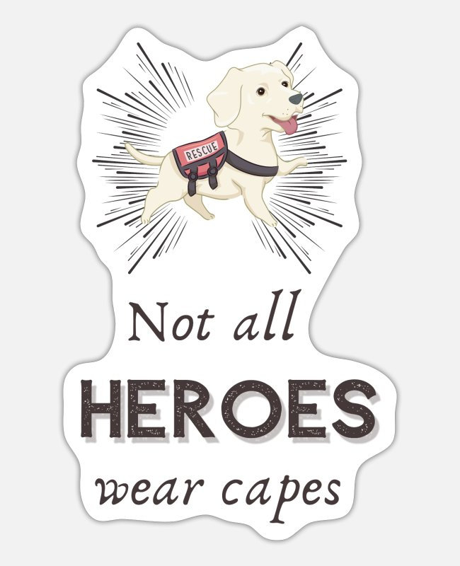Sweet Dog Stickers - Not all heroes wear capes - Rescue dog - Sticker white mat