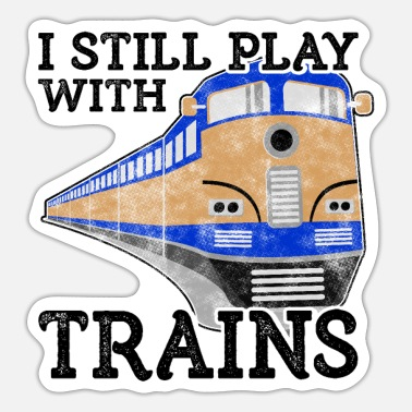 Tain Train Lover Gift Railroad Gift Still Play with - Sticker