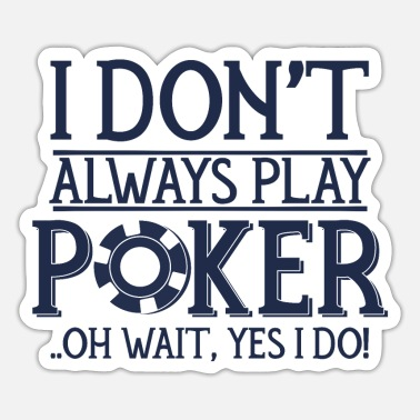 Poker Poker player poker poker poker saying - Sticker