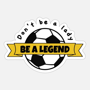 Football Don't be a lady be a legend - Sticker