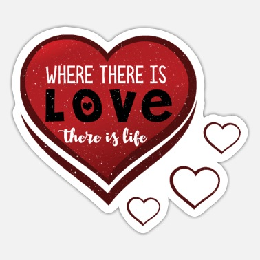 Happy Birthday Where there is love there is life - Sticker
