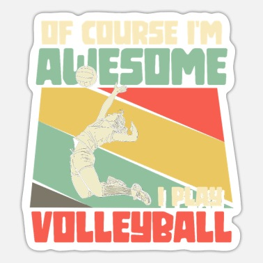 Of course I'm awesome I play volleyball - Sticker