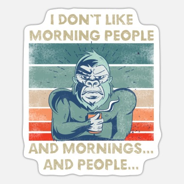 Grumpy In The Morning I DONT LIKE MORNING PEOPLE Morning grumpy coffee - Sticker